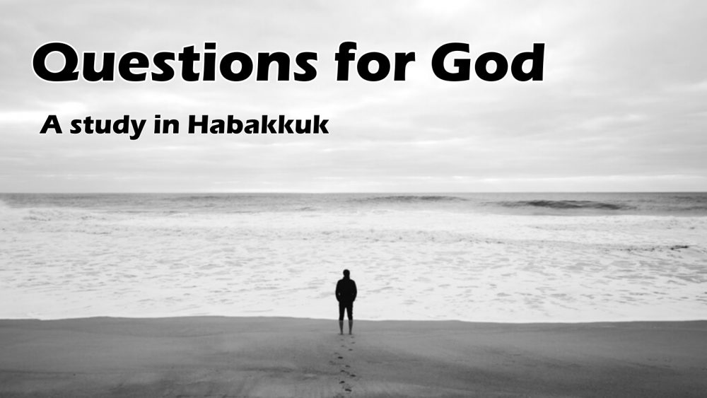 HABAKKUK: Questions for God