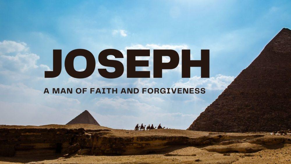 Joseph: A Man of Faith and Forgiveness